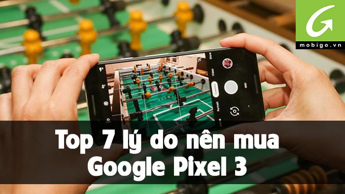 top 7 lý do nên mua ngay và luôn google pixel 3