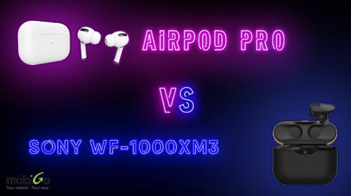 airpod pro và sony wf-1000xm3: kẻ tám lạng người nửa cân