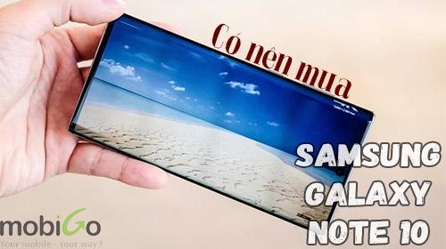 có nên mua samsung galaxy note 10 hay không?