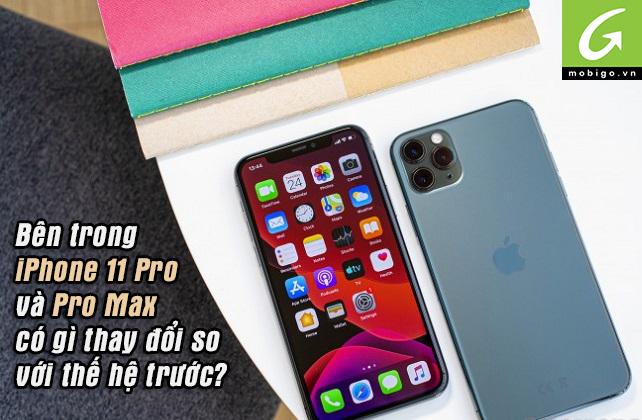 bên trong iphone 11 pro và pro max có gì thay đổi so với thế hệ trước?