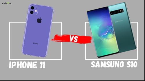 nên chọn mua iphone 11 hay galaxy s10: sự khác biệt