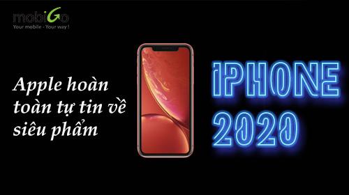 apple cực kỳ tự tin về siêu phẩm iphone 2020