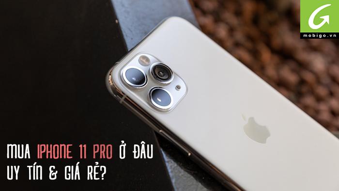 mua điện thoại iphone 11 pro ở đâu giá rẻ và uy tín?
