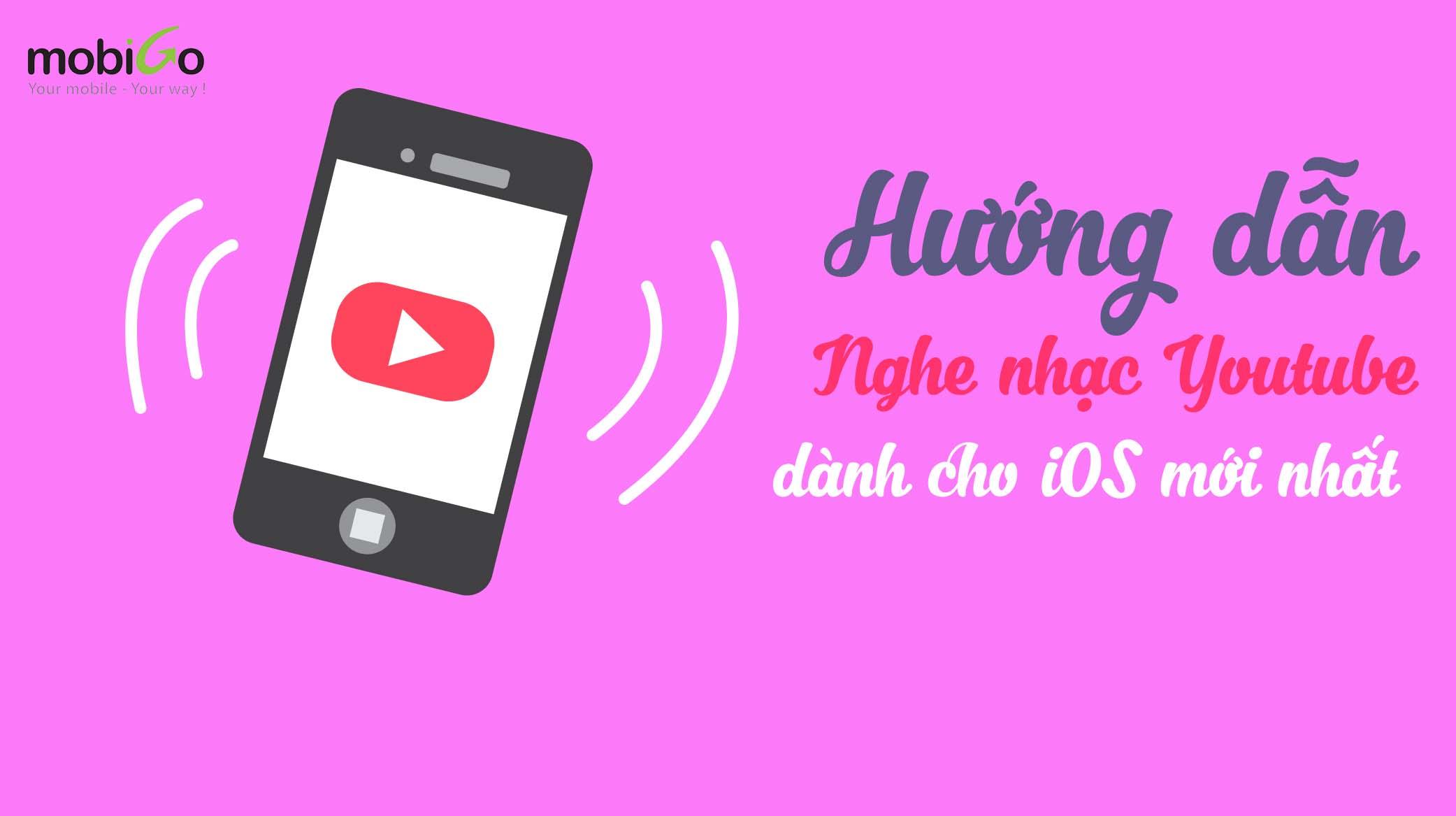 hướng dẫn cách nghe nhạc youtube khi tắt màn hình cho ios mới nhất